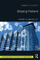 Tillett, Paddy - Shaping Portland: Anatomy of a Healthy City - 9781138693449 - V9781138693449