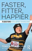 Westbury, Tony - Faster, Fitter, Happier: 75 questions with a Sport Psychologist - 9781138696136 - V9781138696136