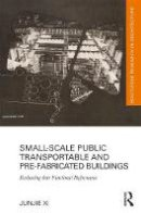 Xi, Junjie - Small-Scale Public Transportable and Pre-Fabricated Buildings: Evaluating their Functional Performance (Routledge Research in Architecture) - 9781138698482 - V9781138698482