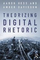 - Theorizing Digital Rhetoric - 9781138702394 - V9781138702394