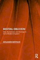 Bertram, Benjamin - Bestial Oblivion: War, Humanism, and Ecology in Early Modern England (Perspectives on the Non-Human in Literature and Culture) - 9781138708853 - V9781138708853