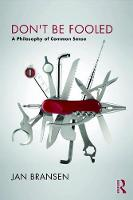 Bransen, Jan - Don't be Fooled: A Philosophy of Common Sense - 9781138716773 - V9781138716773