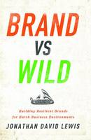 Lewis, Jonathan David - Brand vs. Wild: Building Resilient Brands for Harsh Business Environments - 9781138736016 - V9781138736016