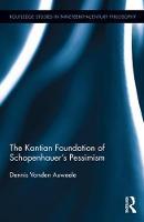 Vanden Auweele, Dennis - The Kantian Foundation of Schopenhauer's Pessimism (Routledge Studies in Nineteenth-Century Philosophy) - 9781138744271 - V9781138744271