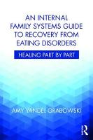 Grabowski, Amy Yandel - An Internal Family Systems Guide to Recovery from Eating Disorders: Healing Part by Part - 9781138745223 - V9781138745223