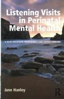 Hanley, Jane - Listening Visits in Perinatal Mental Health: A Guide for Health Professionals and Support Workers - 9781138774926 - V9781138774926
