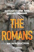 Kamm, Antony, Graham, Abigail - The Romans: An Introduction (Peoples of the Ancient World) - 9781138776685 - V9781138776685