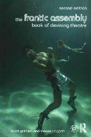 Graham, Scott, Hoggett, Steven - The Frantic Assembly Book of Devising Theatre - 9781138777019 - V9781138777019