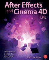 Jackson, Chris - After Effects and Cinema 4D Lite: 3D Motion Graphics and Visual Effects Using CINEWARE - 9781138777934 - V9781138777934