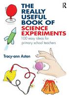 Aston, Tracy-ann - The Really Useful Book of Science Experiments: 100 easy ideas for primary school teachers - 9781138784147 - V9781138784147