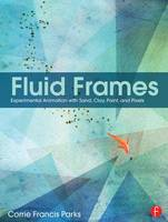 Parks, Corrie Francis - Fluid Frames: Experimental Animation with Sand, Clay, Paint, and Pixels - 9781138784918 - V9781138784918