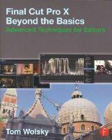 Wolsky, Tom - Final Cut Pro X Beyond the Basics: Advanced Techniques for Editors - 9781138787117 - V9781138787117