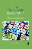 Holmes, Jeremy - The Therapeutic Imagination: Using literature to deepen psychodynamic understanding and enhance empathy - 9781138789494 - V9781138789494