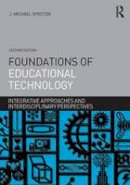 Spector, J. Michael - Foundations of Educational Technology: Integrative Approaches and Interdisciplinary Perspectives (Interdisciplinary Approaches to Educational Technology) - 9781138790285 - V9781138790285