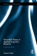 Hadley, Gregory - Grounded Theory in Applied Linguistics Research: A practical guide (Routledge Studies in Applied Linguistics) - 9781138795105 - V9781138795105