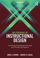 Brown, Abbie H., Green, Timothy D. - The Essentials of Instructional Design: Connecting Fundamental Principles with Process and Practice, Third Edition - 9781138797079 - V9781138797079