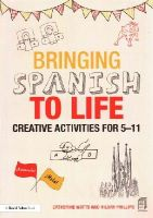 Watts, Catherine, Phillips, Hilary - Bringing Spanish to Life: Creative activities for 511 - 9781138797680 - V9781138797680