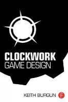 Burgun, Keith - Clockwork Game Design - 9781138798731 - V9781138798731