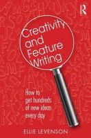 Levenson, Ellie - Creativity and Feature Writing: How to Get Hundreds of New Ideas Every Day - 9781138799660 - V9781138799660