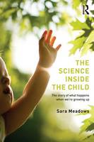 Meadows, Sara - The Science inside the Child: The story of what happens when we're growing up - 9781138800670 - V9781138800670