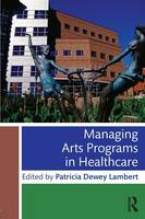 - Managing Arts Programs in Healthcare - 9781138802117 - V9781138802117