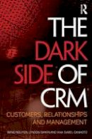 - The Dark Side of CRM: Customers, Relationships and Management - 9781138803329 - V9781138803329