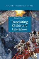 Lathey, Gillian - Translating Children's Literature (Translation Practices Explained) - 9781138803763 - V9781138803763