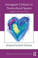 Faulstich Orellana, Marjorie - Immigrant Children in Transcultural Spaces: Language, Learning, and Love (Expanding Literacies in Education) - 9781138804951 - V9781138804951