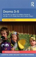 Chalmers, Debbie - Drama 3-5: A practical guide to teaching drama to children in the Early Years Foundation Stage (Essential Guides for Early Years Practitioners) - 9781138805361 - V9781138805361