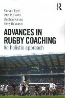 Light, Richard, Evans, John R., Harvey, Stephen, Hassanin, Remy - Advances in Rugby Coaching: An Holistic Approach - 9781138805736 - V9781138805736