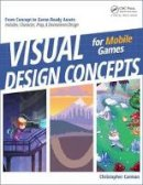 Carman, Chirstopher P - Visual Design Concepts For Mobile Games - 9781138806924 - V9781138806924