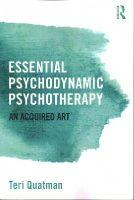 Quatman, Teri - Essential Psychodynamic Psychotherapy: An Acquired Art - 9781138808737 - V9781138808737