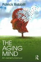 Rabbitt, Patrick - The Aging Mind: An owner's manual - 9781138812383 - V9781138812383