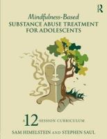 Himelstein, Sam, Saul, Stephen - Mindfulness-Based Substance Abuse Treatment for Adolescents: A 12-Session Curriculum - 9781138812543 - V9781138812543