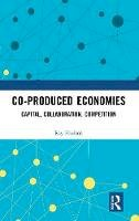 Hudson, Ray - Co-produced Economies: Capital, Collaboration, Competition - 9781138819627 - V9781138819627