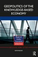 Moisio, Sami - Geopolitics of the Knowledge-Based Economy (Regions and Cities) - 9781138821996 - V9781138821996