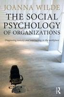 Wilde, Joanna - The Social Psychology of Organizations: Diagnosing Toxicity and Intervening in the Workplace - 9781138823235 - V9781138823235