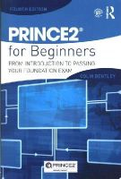 Bentley, Colin - Prince2 for Beginners: From Introduction to Passing Your Foundation Exam - 9781138824133 - V9781138824133