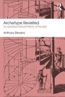 Stevens, Anthony - Archetype Revisited: An Updated Natural History of the Self (Routledge Mental Health Classic Editions) - 9781138824690 - V9781138824690