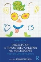 - Dissociation in Traumatized Children and Adolescents: Theory and Clinical Interventions - 9781138824775 - V9781138824775