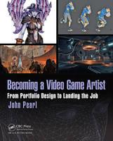 Pearl, John - Becoming a Video Game Artist: From Portfolio Design to Landing the Job (Focal Press Game Design Workshops) - 9781138824935 - V9781138824935