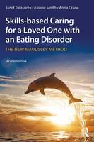 Treasure, Janet, Smith, Gráinne, Crane, Anna - Skills-based Caring for a Loved One with an Eating Disorder: The New Maudsley Method - 9781138826632 - V9781138826632