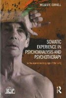 Cornell, William F - Somatic Experience in Psychoanalysis and Psychotherapy: In the expressive language of the living (Relational Perspectives Book Series) - 9781138826762 - V9781138826762