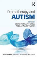 Haythorne, Deborah, Seymour, Anna - Dramatherapy and Autism - 9781138827172 - V9781138827172