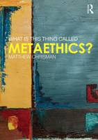 Chrisman, Matthew - What is this thing called Metaethics? - 9781138827622 - V9781138827622