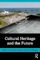 . Ed(s): Holtorf, Cornelius; Hogberg, Anders - Cultural Heritage and the Future - 9781138829015 - V9781138829015