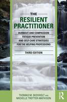 Skovholt, Thomas M., Trotter-Mathison, Michelle - The Resilient Practitioner: Burnout and Compassion Fatigue Prevention and Self-Care Strategies for the Helping Professions - 9781138830073 - V9781138830073