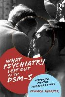 Shorter, Edward - What Psychiatry Left Out of the DSM-5: Historical Mental Disorders Today - 9781138830899 - V9781138830899