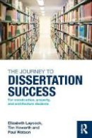 Laycock, Elizabeth, Howarth, Tim, Watson, Paul - The Journey to Dissertation Success: For Construction, Property, and Architecture Students - 9781138839175 - V9781138839175