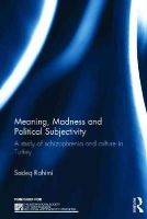 Rahimi, Sadeq - Meaning, Madness and Political Subjectivity: A study of schizophrenia and culture in Turkey (The International Society for Psychological and Social Approaches  to Psychosis Book Se - 9781138840829 - V9781138840829